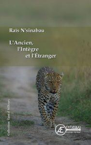 L'Ancien, l'intègre et l'étranger -Raïs N'sinabau - Aux Éditions Ex Æquo