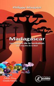 Madagascar Les mines de la tentation - Philippe Manjotel - Aux Éditions Ex Æquo