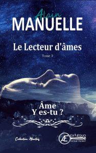 Âme y es-tu ? Le Lecteur d'âmes T3 - Alain Manuelle - Aux Éditions Ex Æquo