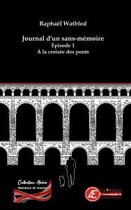 À la croisée des ponts - T1 Journal d'un sans-mémoire - Raphaël Watbled - Aux Éditions Ex Æquo