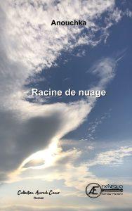 Racine de nuage - Anouchka - Aux Éditions Ex Æquo