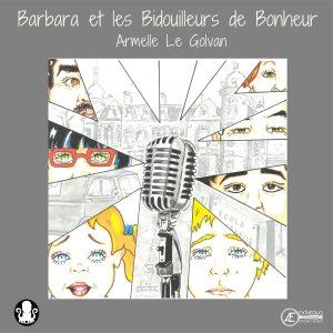 Barbara et les Bidouilleurs de Bonheur - Armelle Le Golvan - Aux Éditions ExÆquo